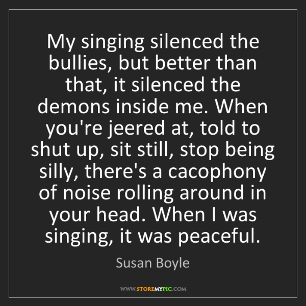 Susan Boyle: My singing silenced the bullies, but better than that,...
