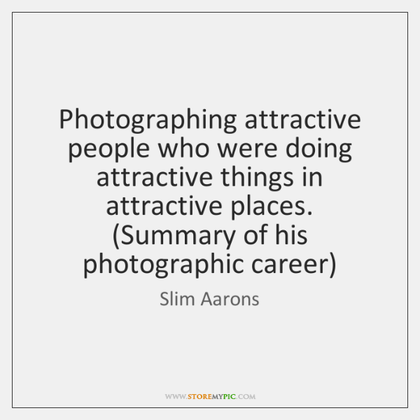 Photographing attractive people who were doing attractive things in attractive places. (Summary ...