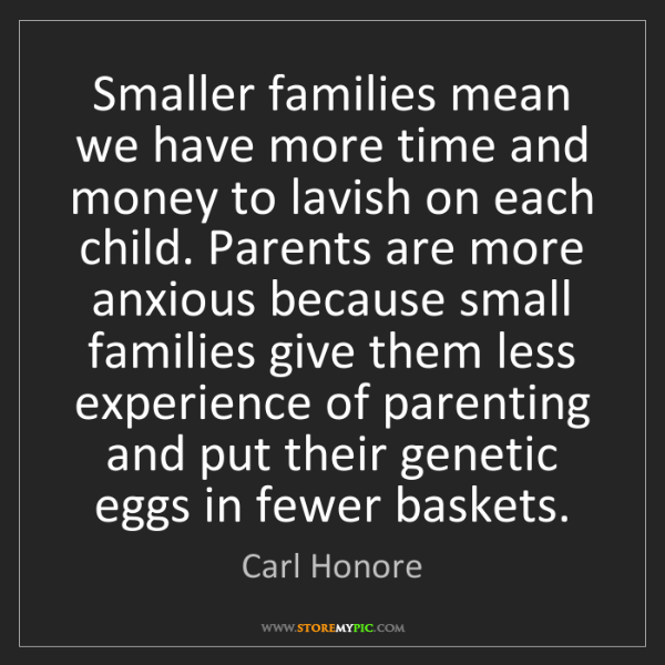 Carl Honore: Smaller families mean we have more time and money to...