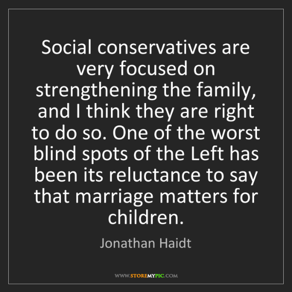Jonathan Haidt: Social conservatives are very focused on strengthening...