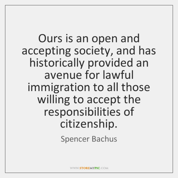 Ours is an open and accepting society, and has historically provided an ...