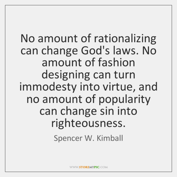 No amount of rationalizing can change God's laws. No amount of fashion ...