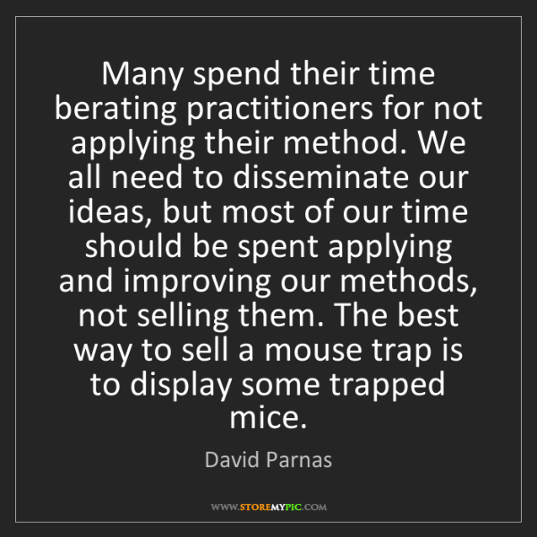 David Parnas: Many spend their time berating practitioners for not...