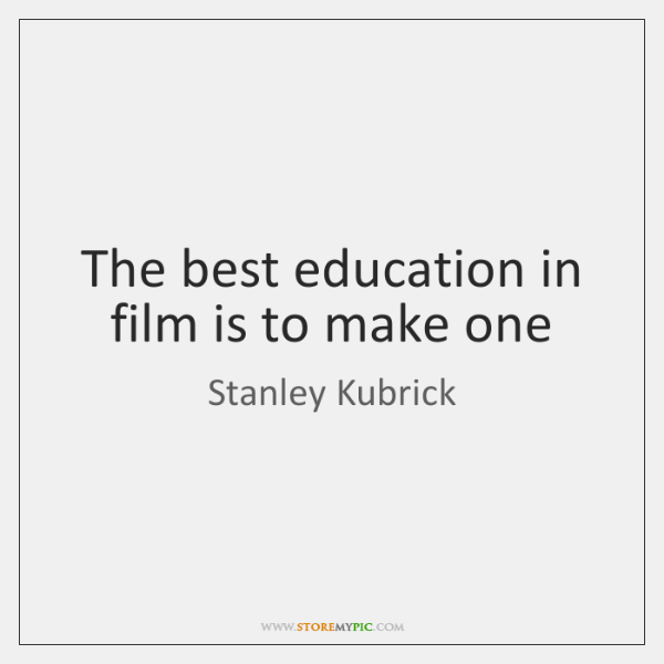The best education in film is to make one