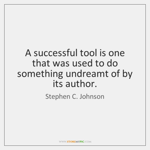 A successful tool is one that was used to do something undreamt ...