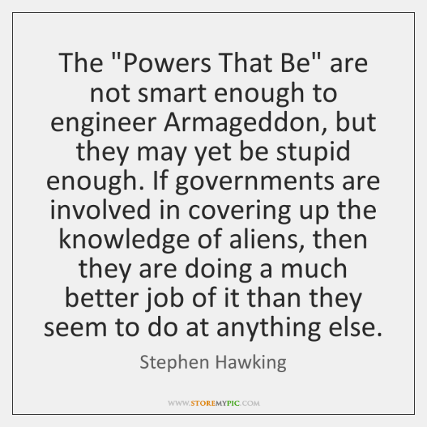 """The """"Powers That Be"""" are not smart enough to engineer Armageddon, but ..."""