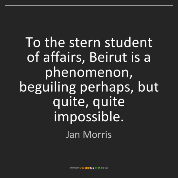 Jan Morris: To the stern student of affairs, Beirut is a phenomenon,...