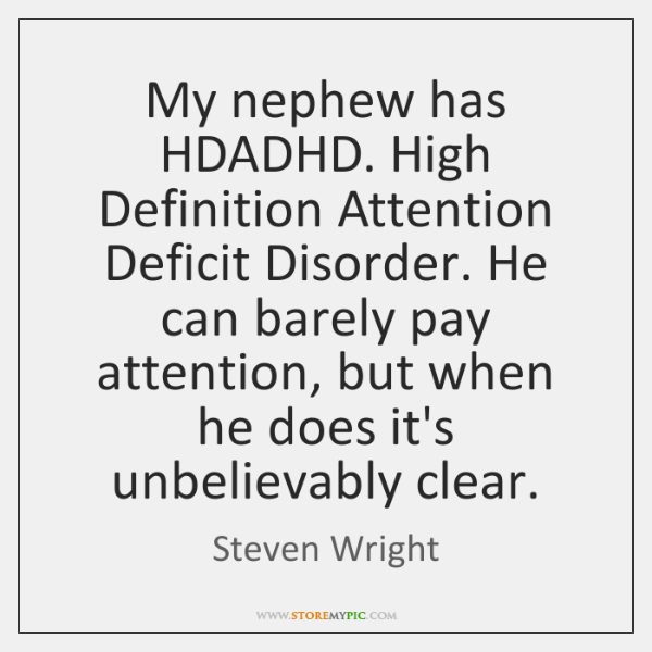 High Definition Attention Deficit Disorder. He Can Barely .