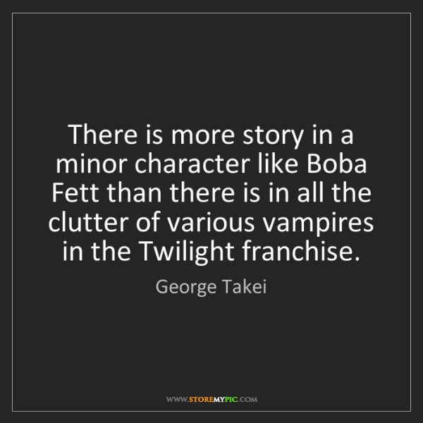 George Takei: There is more story in a minor character like Boba Fett...