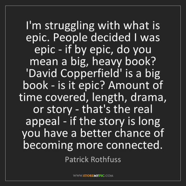 Patrick Rothfuss: I'm struggling with what is epic. People decided I was...