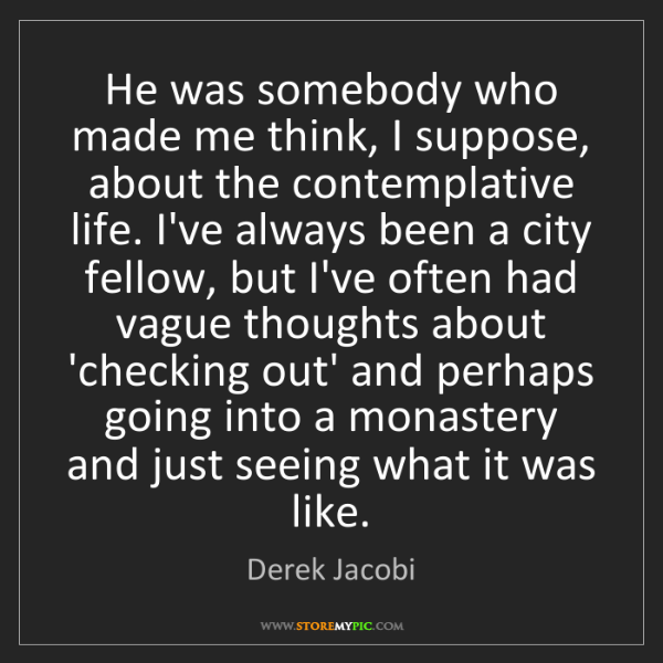 Derek Jacobi: He was somebody who made me think, I suppose, about the...