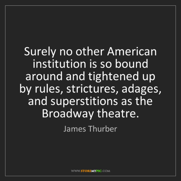 James Thurber: Surely no other American institution is so bound around...