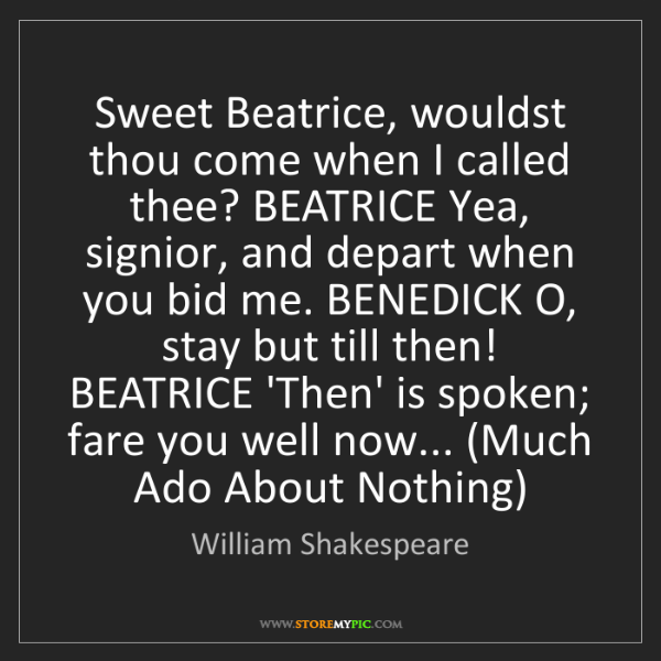 William Shakespeare: Sweet Beatrice, wouldst thou come when I called thee?...