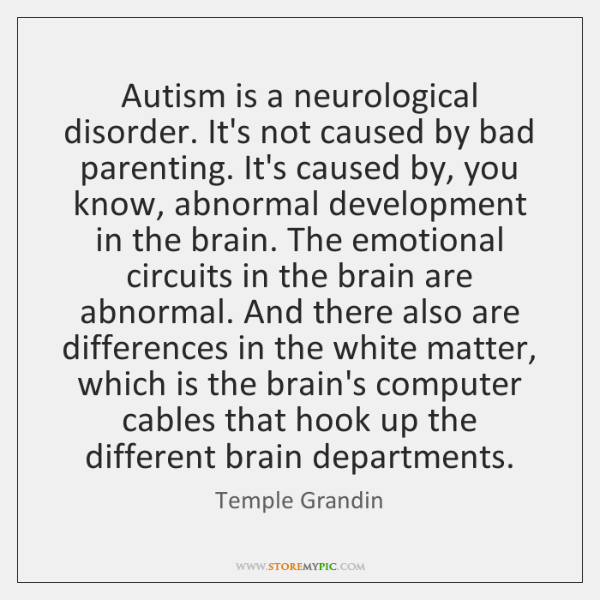 Autism is a neurological disorder. It's not caused by bad parenting. It's ...