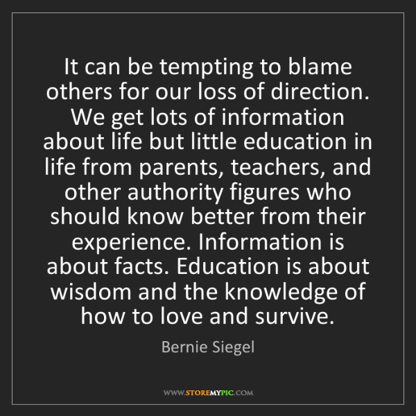 Bernie Siegel: It can be tempting to blame others for our loss of direction....