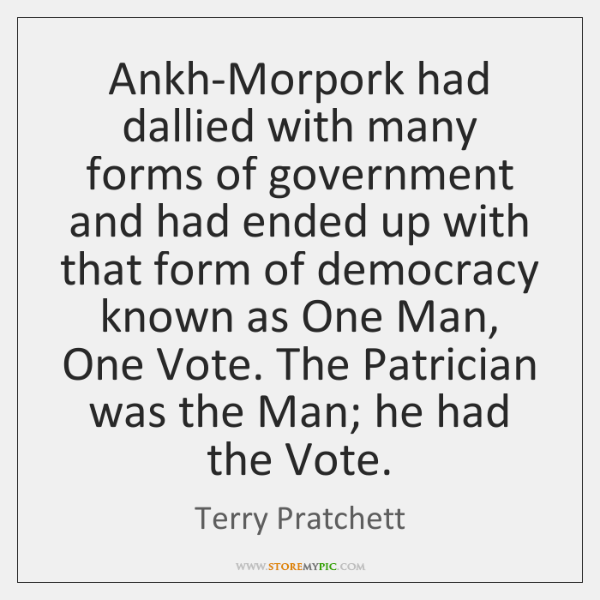 Ankh-Morpork had dallied with many forms of government and had ended up ...