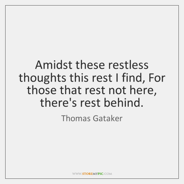 Amidst these restless thoughts this rest I find, For those that rest ...