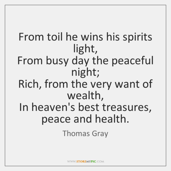 From toil he wins his spirits light,   From busy day the peaceful ...