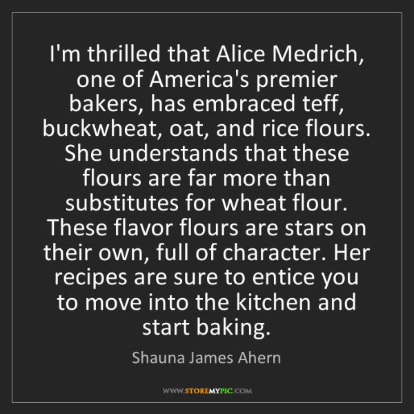 Shauna James Ahern: I'm thrilled that Alice Medrich, one of America's premier...