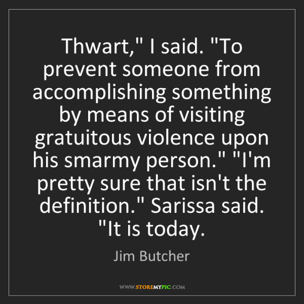 "Jim Butcher: Thwart,"" I said. ""To prevent someone from accomplishing..."