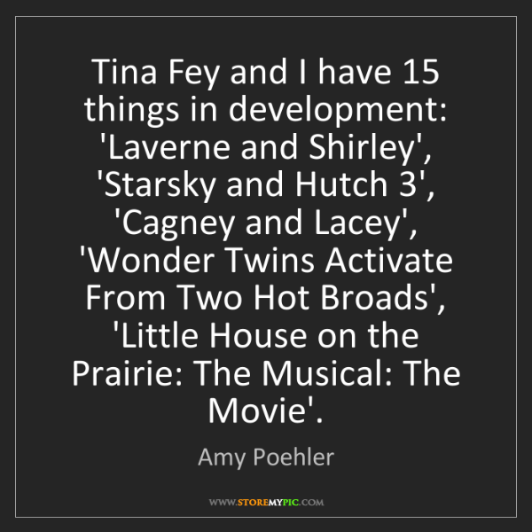 Amy Poehler: Tina Fey and I have 15 things in development: 'Laverne...