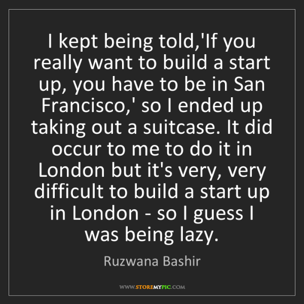 Ruzwana Bashir: I kept being told,'If you really want to build a start...