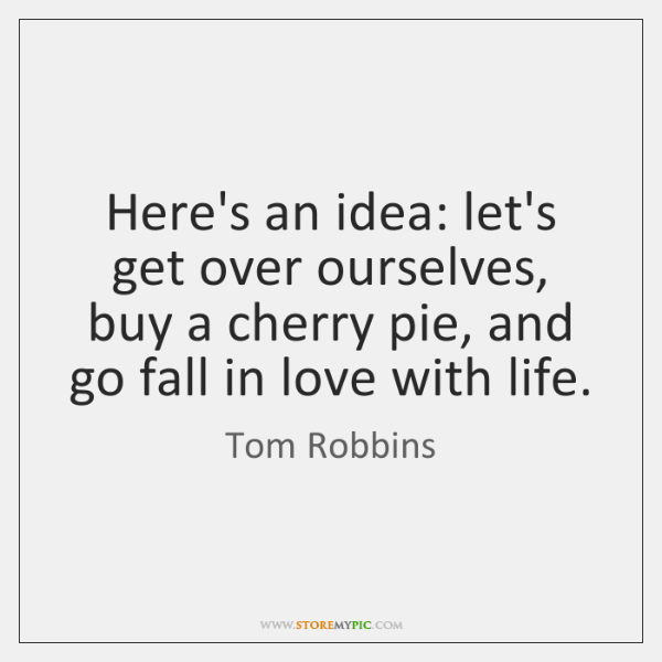 Here's an idea: let's get over ourselves, buy a cherry pie, and ...
