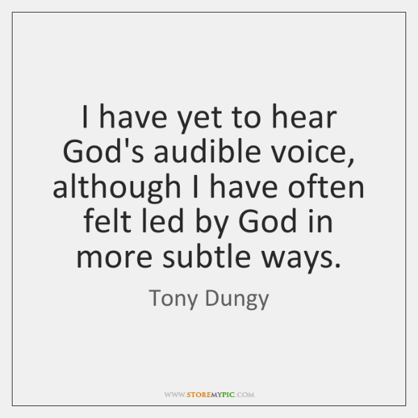 I have yet to hear God's audible voice, although I have often ...