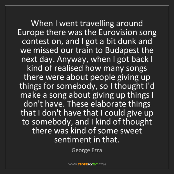George Ezra: When I went travelling around Europe there was the Eurovision...