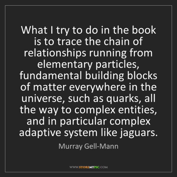 Murray Gell-Mann: What I try to do in the book is to trace the chain of...
