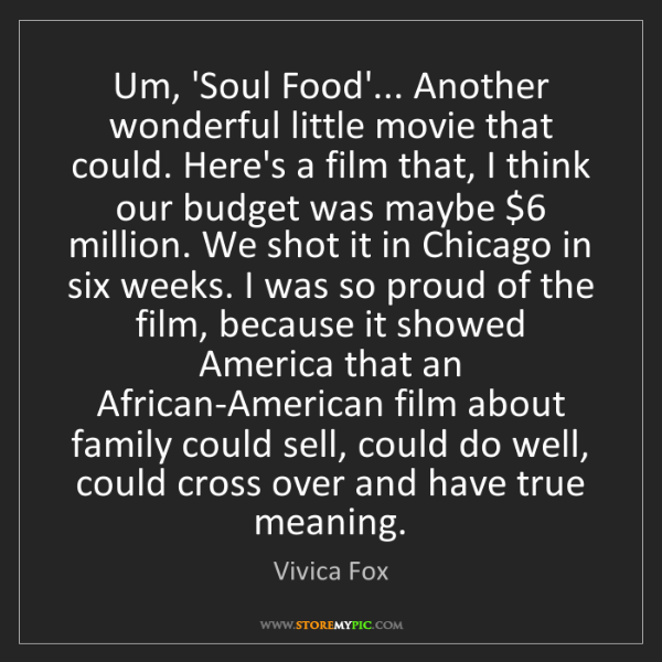 Vivica Fox: Um, 'Soul Food'... Another wonderful little movie that...