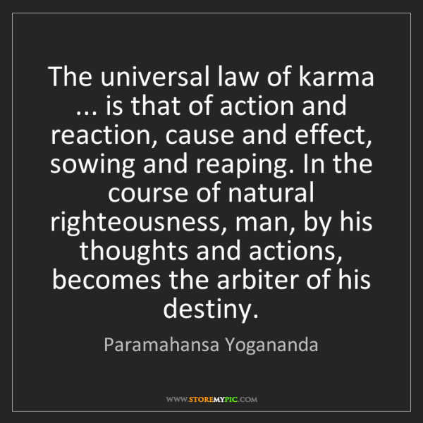 Paramahansa Yogananda: The universal law of karma ... is that of action and...