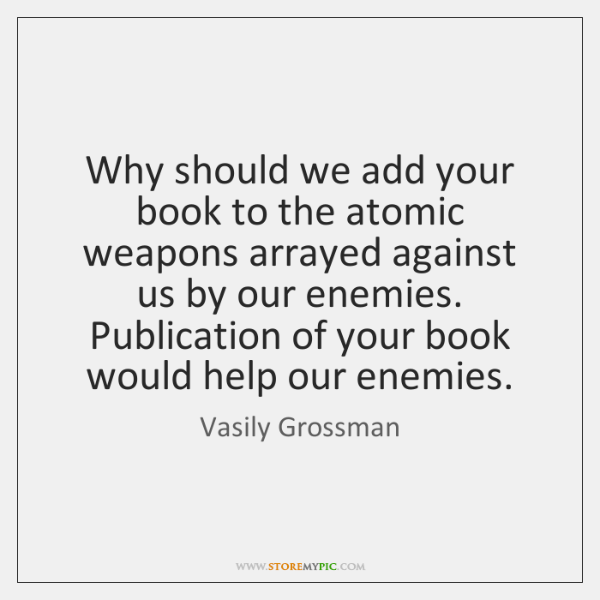 Why should we add your book to the atomic weapons arrayed against ...