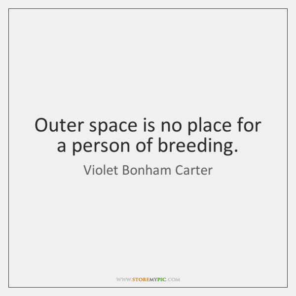 Outer space is no place for a person of breeding.