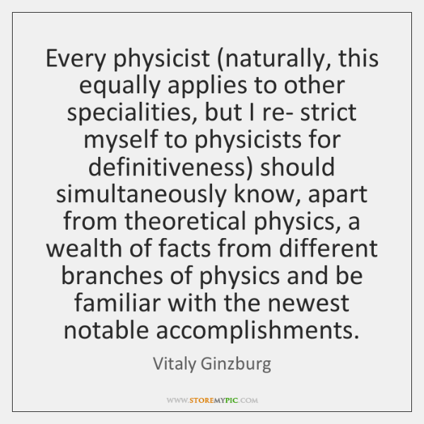 Every physicist (naturally, this equally applies to other specialities, but I re- ...