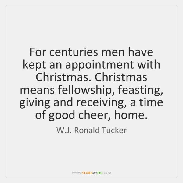 For centuries men have kept an appointment with Christmas. Christmas means fellowship, ...