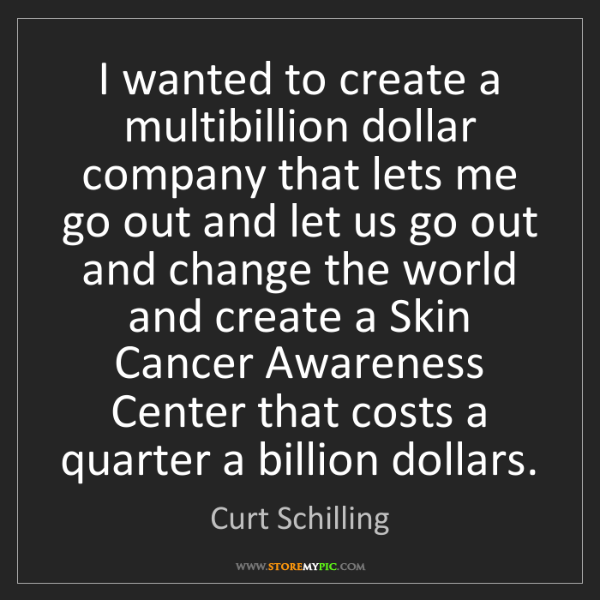 Curt Schilling: I wanted to create a multibillion dollar company that...