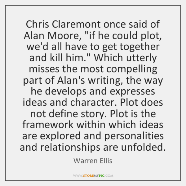 """Chris Claremont once said of Alan Moore, """"if he could plot, we'd ..."""