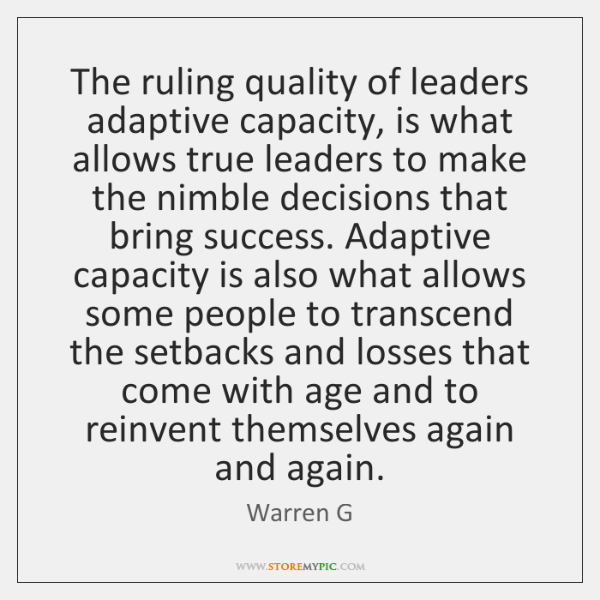 The ruling quality of leaders adaptive capacity, is what allows true leaders ...