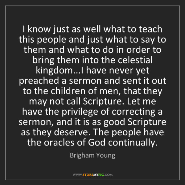 Brigham Young: I know just as well what to teach this people and just...