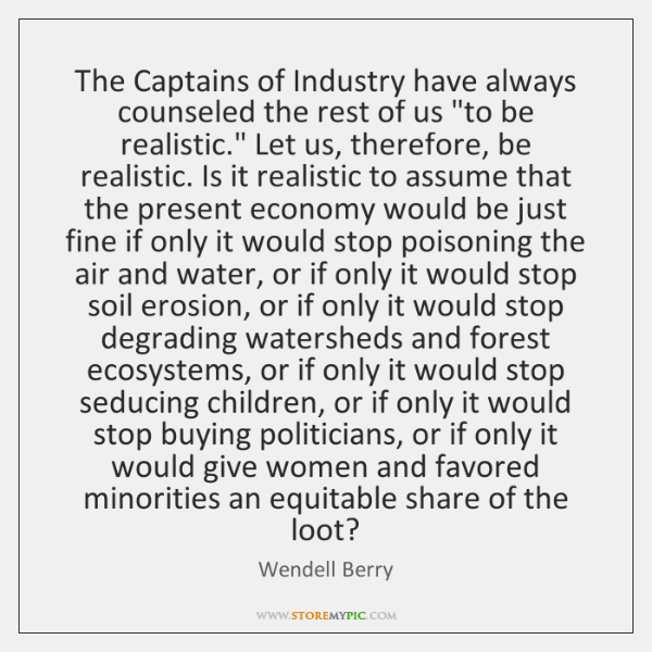 """The Captains of Industry have always counseled the rest of us """"to ..."""