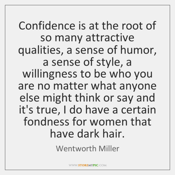 Confidence is at the root of so many attractive qualities, a sense ...