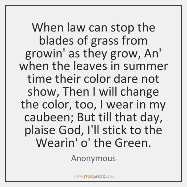 When law can stop the blades of grass from growin' as they ...