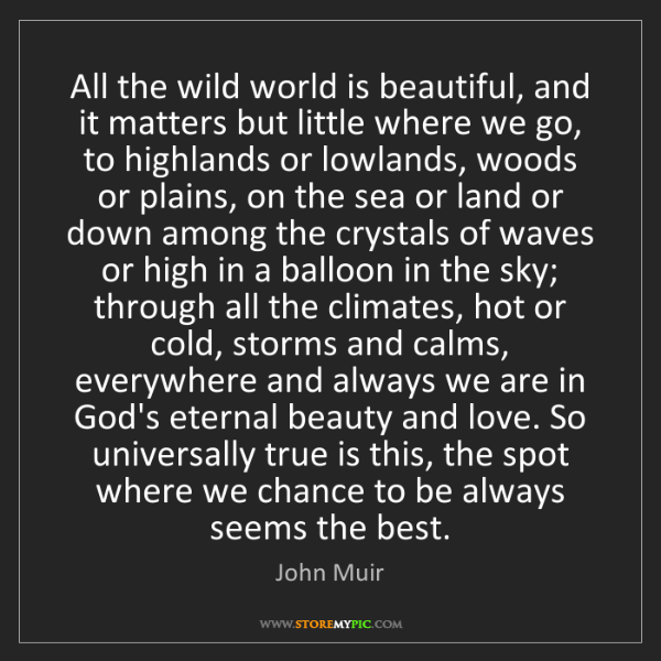 John Muir: All the wild world is beautiful, and it matters but little...