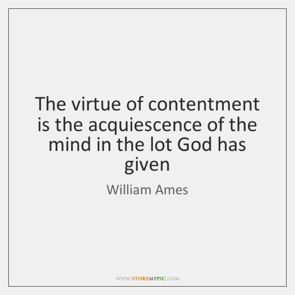 The virtue of contentment is the acquiescence of the mind in the ...