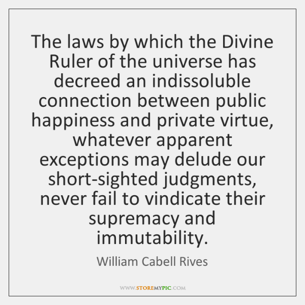 The laws by which the Divine Ruler of the universe has decreed ...