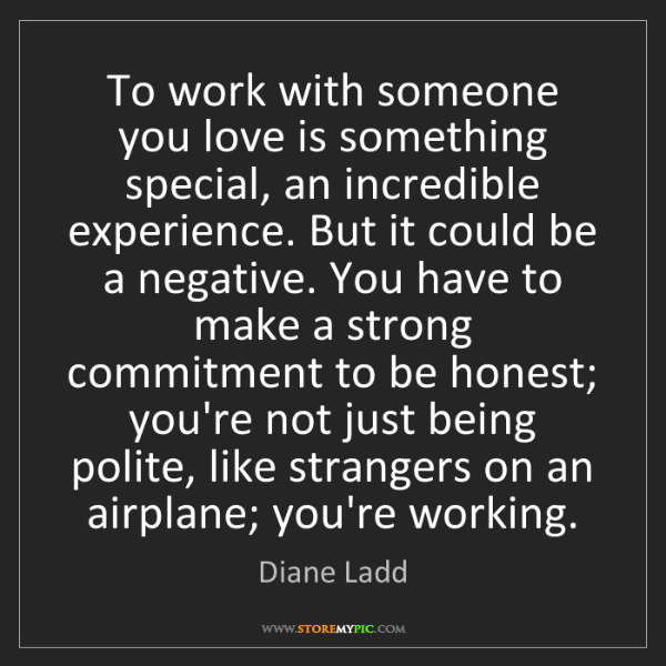 Diane Ladd: To work with someone you love is something special, an...
