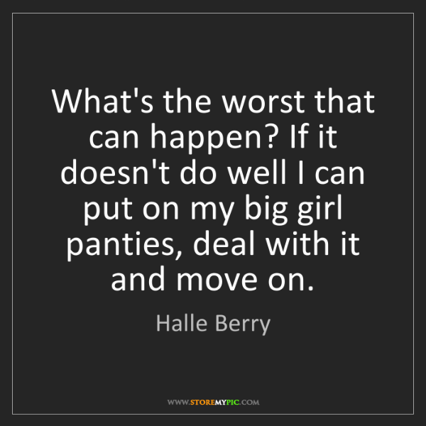 Halle Berry: What's the worst that can happen? If it doesn't do well...