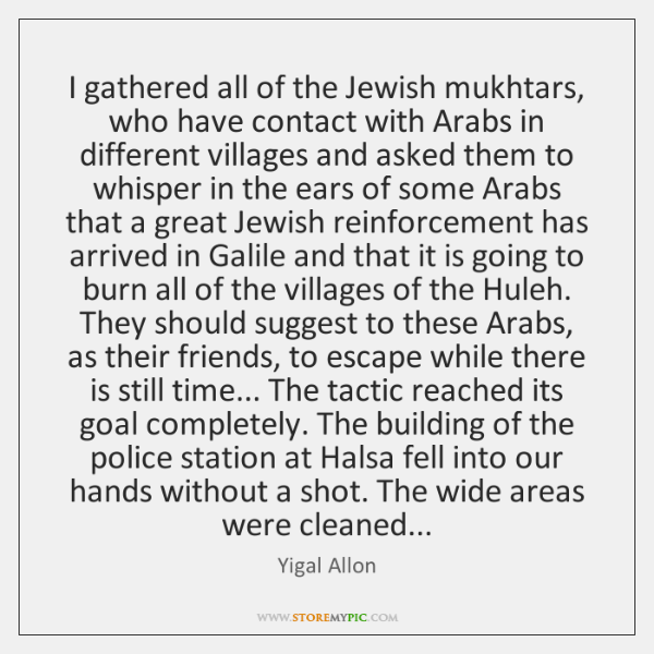 I gathered all of the Jewish mukhtars, who have contact with Arabs ...