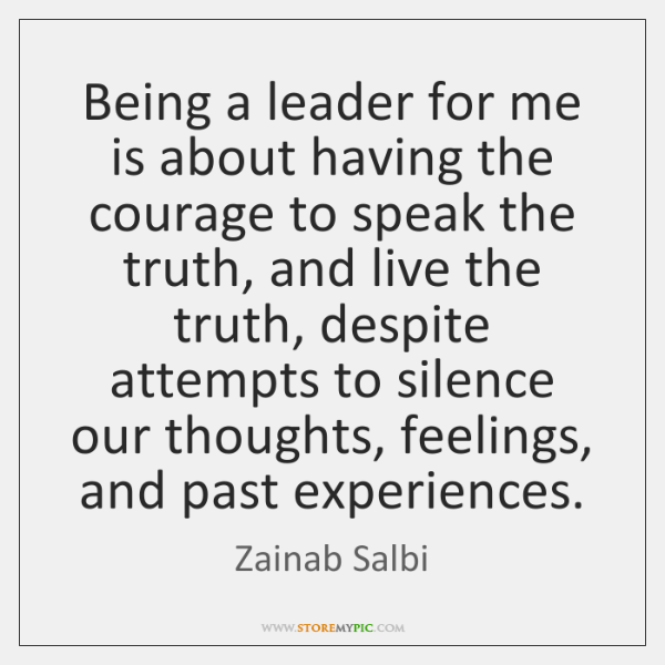 Being a leader for me is about having the courage to speak ...